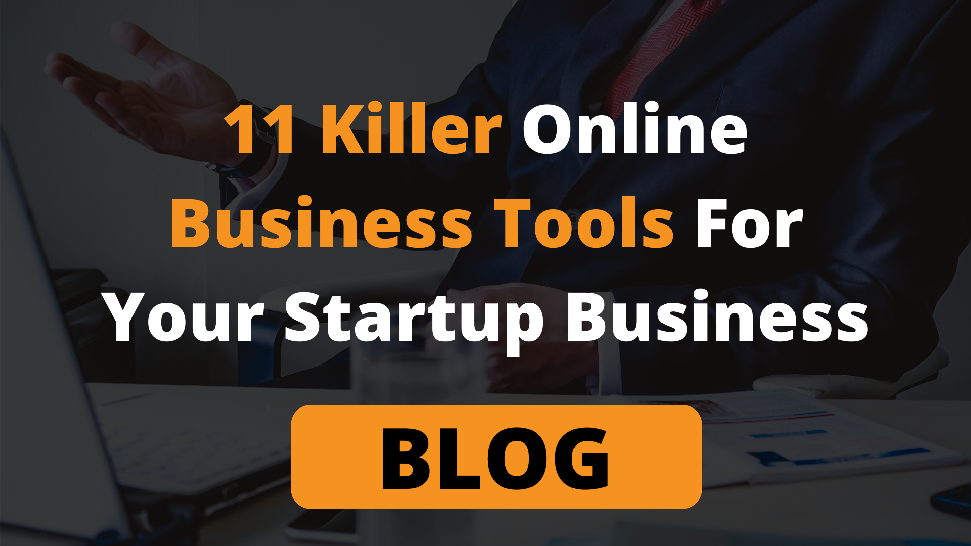 11 Killer Online Business Tools For Your Startup Business